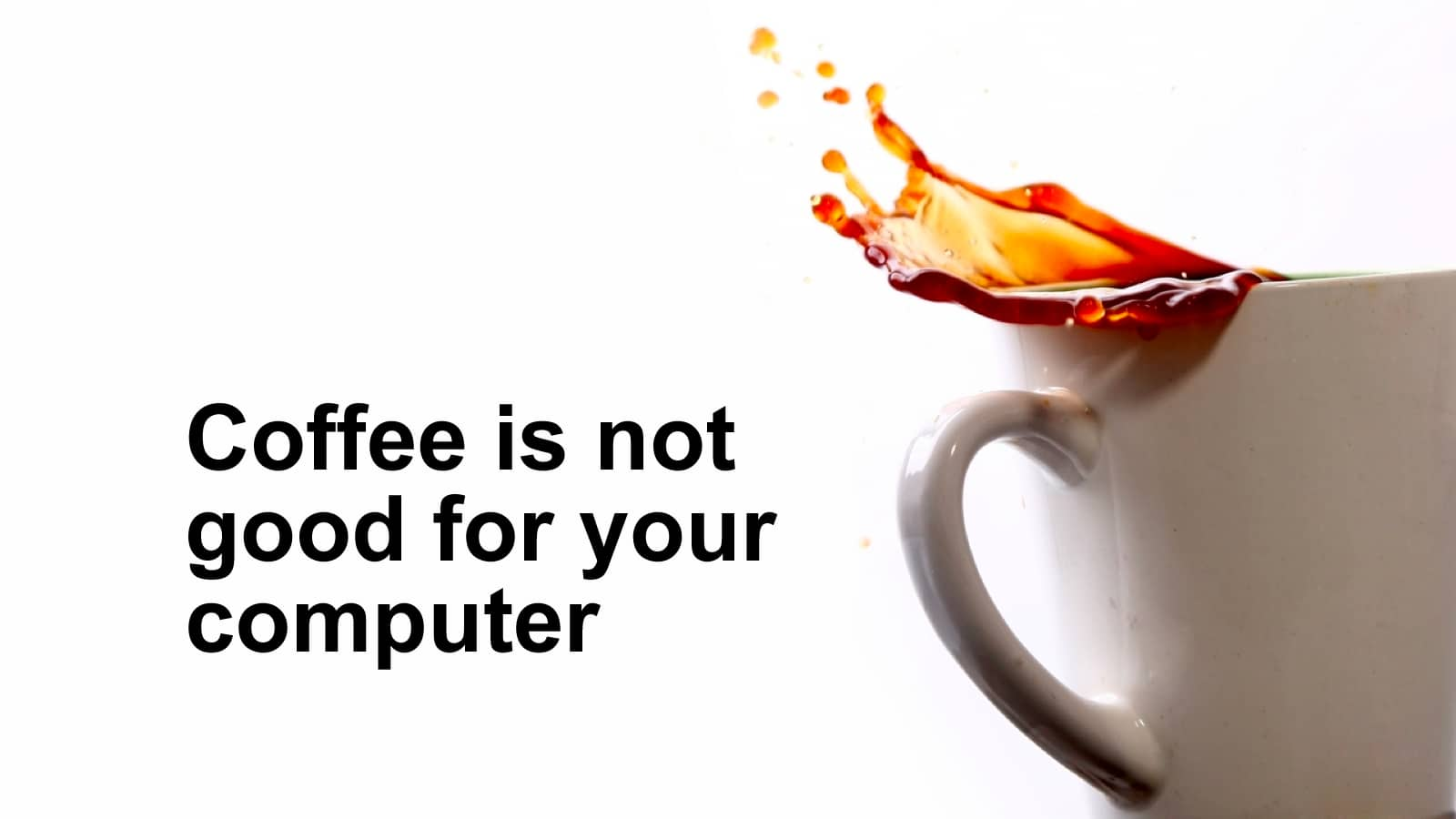 Coffee is not good for your computer