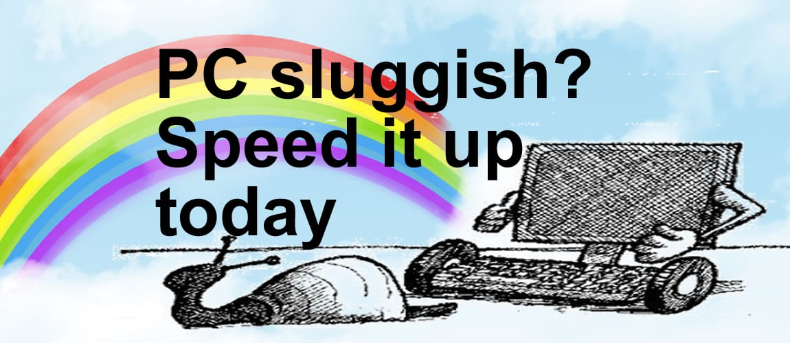 PC sluggish? Speed it up today